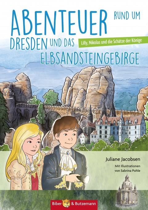 Abenteuer rund um Dresden und das Elbsandsteingebirge - Lilly Nikolas und die Schätze der Könige