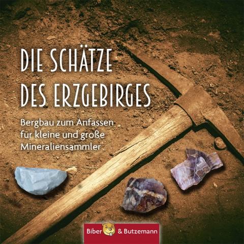 Die Schätze des Erzgebirges - Bergbau zum Anfassen für kleine und große Mineraliensammler
